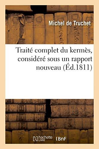 Traité complet du kermès, sous un rapport nouveau, relativement aux circonstances de sa vie: à sa propagation, sa conservation et moyens de le rendre ... à remplacer la cochenille des îles (Sciences)