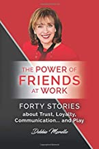The Power of Friends at Work: Forty Stories about Trust, Loyalty, Communication...and Play