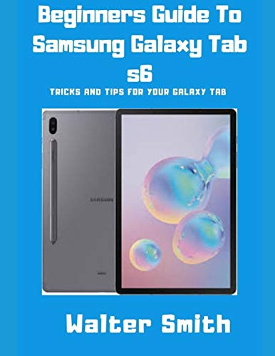 Beginners Guide to Samsung Galaxy Tab S6: Tricks and Tips for your Galaxy Tab