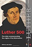 Luther 500: Five talks to commemorate the origins of the Reformation