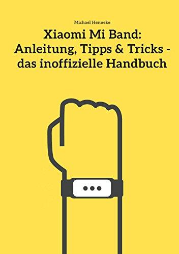 Xiaomi Mi Band: Anleitung, Tipps & Tricks - das inoffizielle Handbuch