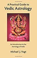 A Practical Guide to Vedic Astrology: An Introduction to the Astrology of India