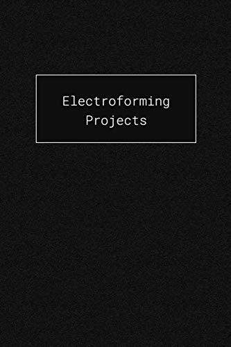 Electroforming Projects: Blank Notebook For Planning And Recording Your Copper Electroformed Art