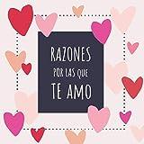 Razones Por las Que Te Amo: Libro Personalizado para Rellenar - Un Regalo Muy Romántico Para Parejas...