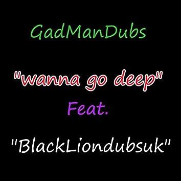 Wanna Go Deep (feat. Blackliondubsuk)