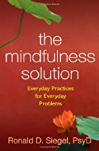 The Mindfulness Solution: Everyday Practices for Everyday Problems by Ronald D. Siegel PsyD (2009-11-08)