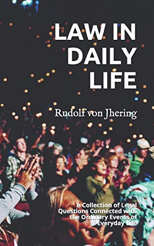 LAW IN DAILY LIFE: A Collection of Legal Questions Connected with the Ordinary Events of Everyday Life