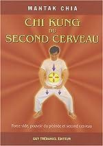 Chi Kung du second cerveau - Force vide, pouvoir du périnée et second cerveau de Mantak Chia