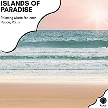Islands Of Paradise - Relaxing Music For Inner Peace, Vol. 3
