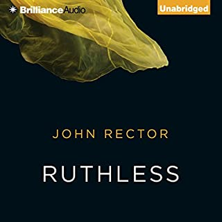 Ruthless                   By:                                                                                                                                 John Rector                               Narrated by:                                                                                                                                 Scott Merriman                      Length: 5 hrs and 55 mins     76 ratings     Overall 4.0