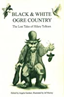 Black and White Ogre Country: The Lost Tales of Hilary Tolkien