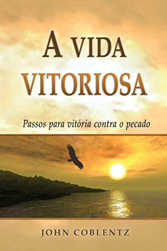 A vida vitoriosa: Passos para vitoria sobre o pecado (Portuguese Edition)