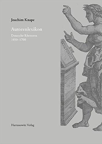 Autorenlexikon: Deutsche Rhetoren 1450–1700 (Gratia / Tübinger Schriften zur Renaissanceforschung und Kulturwissenschaften, Band 60)