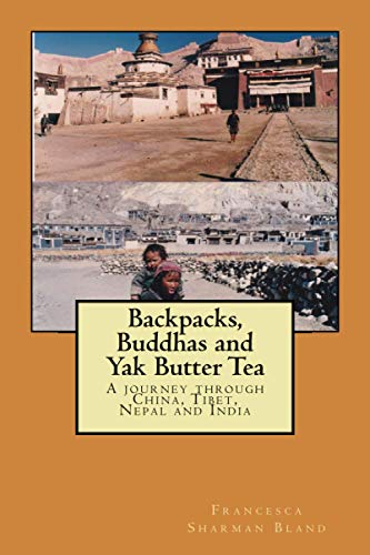 Backpacks, Buddhas and Yak Butter Tea: A Travel Odyssey Through China, Tibet, Nepal and India