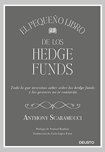 El pequeño libro de los hedge funds: Todo lo que necesitas saber sonbre los hedge funds y que los gestores no te contarán