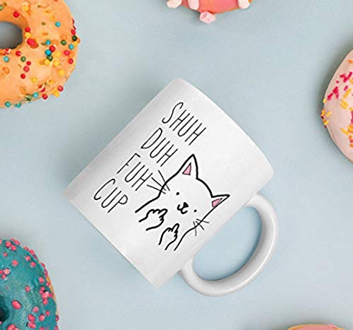 Shuh Duh Fuh Cup Funny Cat Coffee Mug | Office Mug | Coworker | Cup | Angry Cat Flipping Off | Best Friend Bff Long Distance Unique Novelty Ceramic Coffee Mug Tea Cup - 11oz White 9525F3