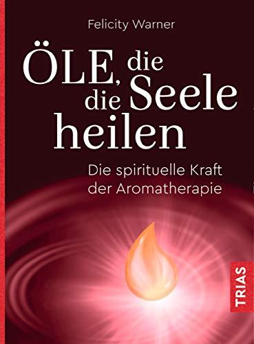Öle, die die Seele heilen: Die spirituelle Kraft der Aromatherapie