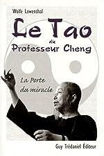 Le Tao du professeur Cheng - La Porte du miracle de Wolfe Lowenthal