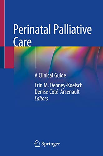 Compare Textbook Prices for Perinatal Palliative Care: A Clinical Guide 1st ed. 2020 Edition ISBN 9783030347505 by Denney-Koelsch, Erin M.,Côté-Arsenault, Denise