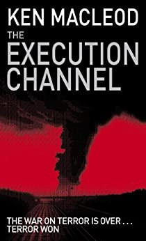 The Execution Channel: Novel by [Ken MacLeod]