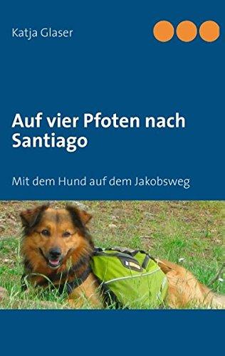 Auf vier Pfoten nach Santiago: Mit dem Hund auf dem Jakobsweg