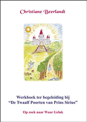 Werkboek ter begeleiding bij 'De Twaalf Poorten van Prins Sirius': op zoek naar Waar Geluk