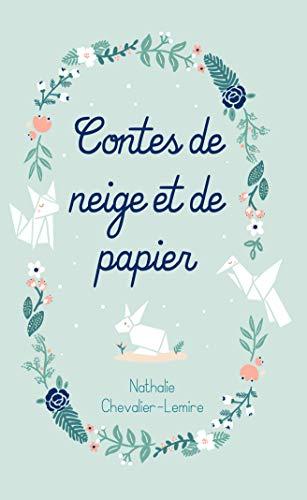 Contes de neige et de papier par [Nathalie Chevalier-Lemire]