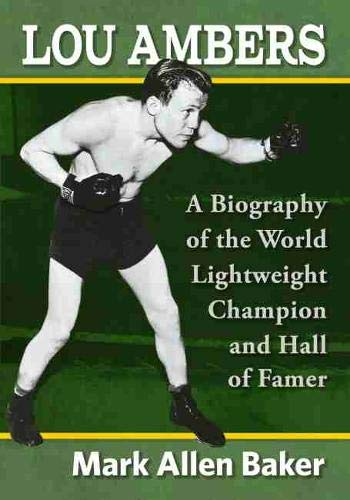Lou Ambers: A Biography of the World Lightweight Champion and Hall of Famer