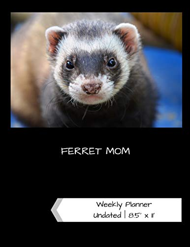 Ferret Mom Undated Weekly Planner: A One-Year Scheduling Calendar for Small Pet Owners