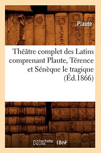 Théâtre complet des Latins comprenant Plaute, Térence et Sénèque le tragique (Éd.1866)