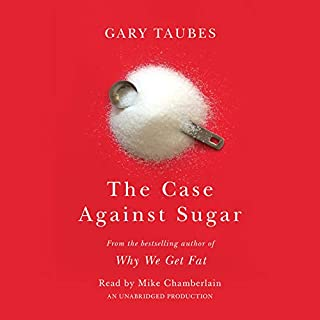 The Case Against Sugar                   By:                                                                                                                                 Gary Taubes                               Narrated by:                                                                                                                                 Mike Chamberlain                      Length: 11 hrs and 33 mins     63 ratings     Overall 4.7