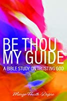 Be Thou My Guide: A Bible Study on Trusting God