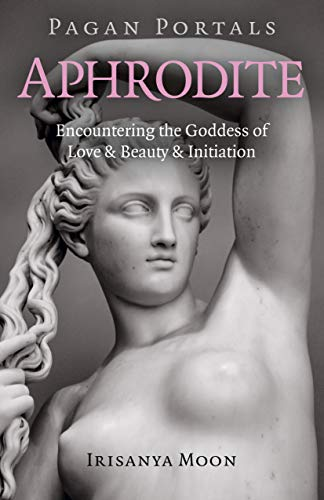 Pagan Portals - Aphrodite: Encountering the Goddess of Love & Beauty & Initiation