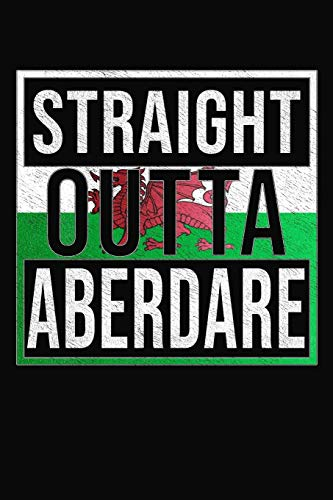 Straight Outta Aberdare: Aberdare Notebook Journal 6x9 Personalized Gift For Welsh From...