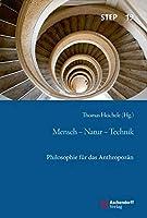 Mensch - Natur - Technik: Philosophie fuer das Anthropozaen