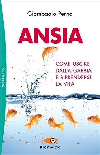 Ansia: Come uscire dalla gabbia e riprendersi la vita (Bestseller Vol. 238)