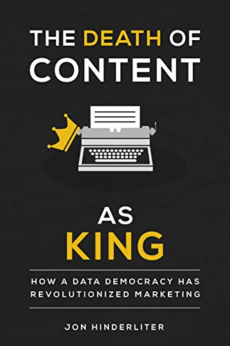The Death of Content as King: How a Data Democracy Has Revolutionized Marketing