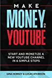 Make Money On YouTube: Start And Monetize A New YouTube Channel In 6 Simple Steps (Make Money From Home)