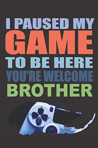 Brother i paused my game to be here ( Schedule And Track Your Daily activities ): A funny beautiful lined notebook gift idea to your family and cool ... kids gaming adults fun games pc controller