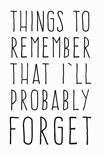 Things to Remember That I'll Probably Forget: Notebook for the Forgetful
