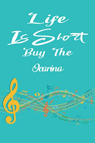 Life Is Short Buy The Ocarina: Music Songwriting Journal, Musician's And Songwriter's Notebook For Ocarina, Students, Instrumentalist, Lines And ... & Music, Gifts For Ocarina Music Player