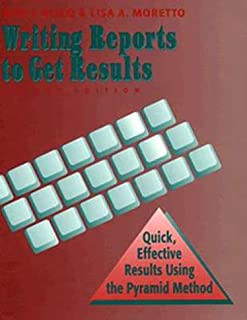 Writing Reports to Get Results: Quick, Reflective Results Using the Pyramid Method