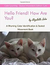 Hello Friend!  How Are You?  Color Learning Seated Movement Edition: Cats: A Rhyming Color Identification & Seated Movement Book (Hello Friends Colors: Cats)
