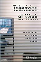 Television at Work: Industrial Media and American Labor