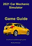 2021 Car Mechanic Simulator Game Guide: Unofficial walkthrough guide (English Edition)
