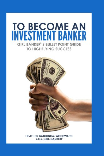 To Become an Investment Banker: Girl Banker's Bullet Point Guide to Highflying Success (English Edition)
