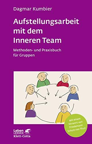 Aufstellungsarbeit mit dem Inneren Team: Methoden- und Praxisbuch für Gruppen (Leben Lernen 282)
