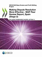 Oecd/G20 Base Erosion and Profit Shifting Project Making Dispute Resolution More Effective - Map Peer Review Report, Spain Stage 2 Inclusive Framework on Beps: Action 14