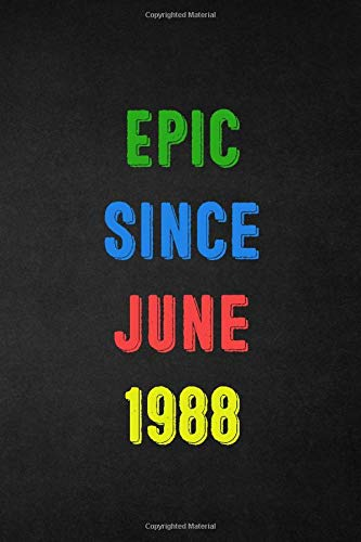 Epic Since June 1988: Birthday Year 1988 Gift For Men and Women Birthday Gift Idea
