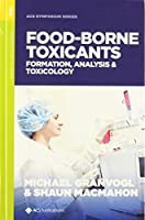Food-borne Toxicants: Formation, Analysis, and Toxicology (ACS Symposium)